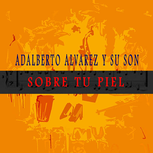 Sobre Tu Piel de Adalberto Alvarez