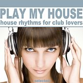 Play My House (House Rhythms for Club Lovers) de Various Artists