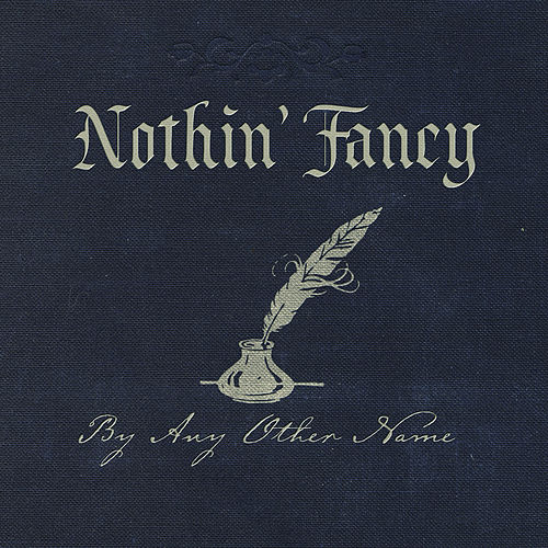By Any Other Name by Nothin' Fancy
