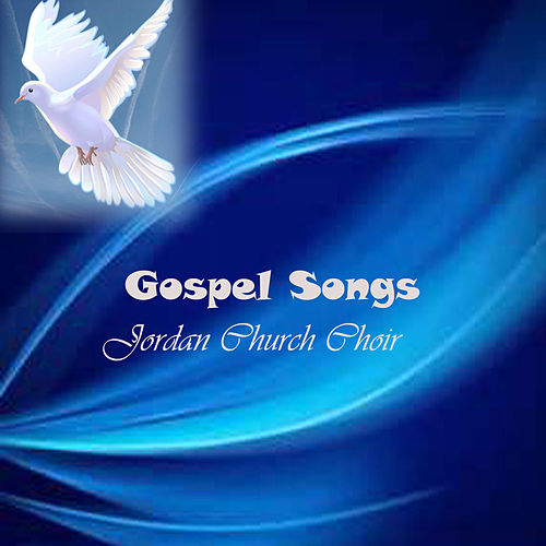 Gospel Songs by Jordan Church Choir : Napster