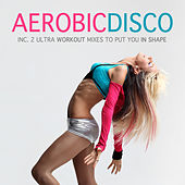 Aerobic Disco (incl. 2 Ultra Workout Mixes To Put You In Shape) by Various Artists