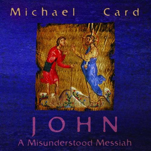 John: A Misunderstood Messiah by Michael Card