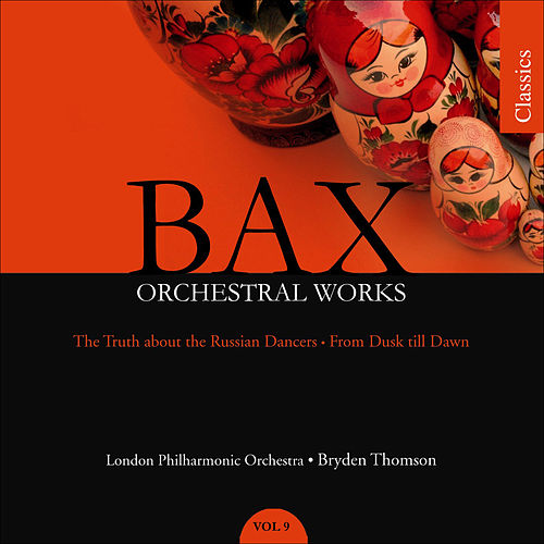 BAX: Orchestral Works, Vol. 9: The Truth About the Russian Dancers / From Dusk Till Dawn by Bryden Thomson