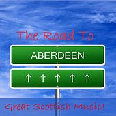 The Road to Aberdeen: Great Scottish Music! by Various Artists