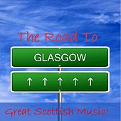 The Road to Glasgow: Great Scottish Music! by Various Artists