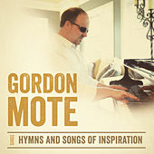 Gordon Mote Sings Hymns and Songs of Inspiration by Gordon Mote