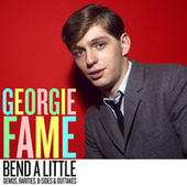 Bend A little: Demos, Rarities & Outtakes de Georgie Fame