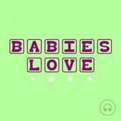 Babies Love Abba by Judson Mancebo