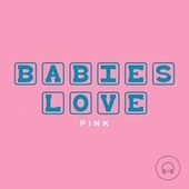 Babies Love Pink by Judson Mancebo