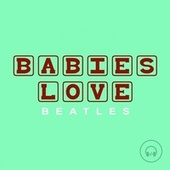 Babies Love Beatles by Judson Mancebo