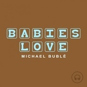 Babies Love Michael Bublé by Judson Mancebo