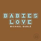 Babies Love Michael Bublé de Judson Mancebo