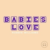 Babies Love Robbie Williams by Judson Mancebo