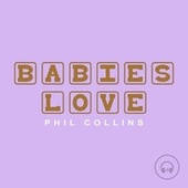 Babies Love Phil Collins by Judson Mancebo