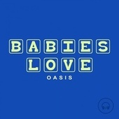 Babies Love Oasis by Judson Mancebo