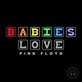 Babies Love Pink Floyd by Judson Mancebo