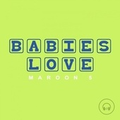 Babies Love Maroon 5 by Judson Mancebo