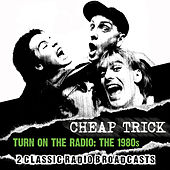 Turn on the Radio: The 1980s by Cheap Trick