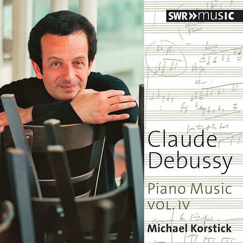Debussy: Piano Music, Vol. 4 by Michael Korstick