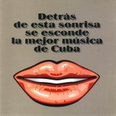 Detrás de Esta Sonrisa Se Esconde la Mejor Música de Cuba by Various Artists