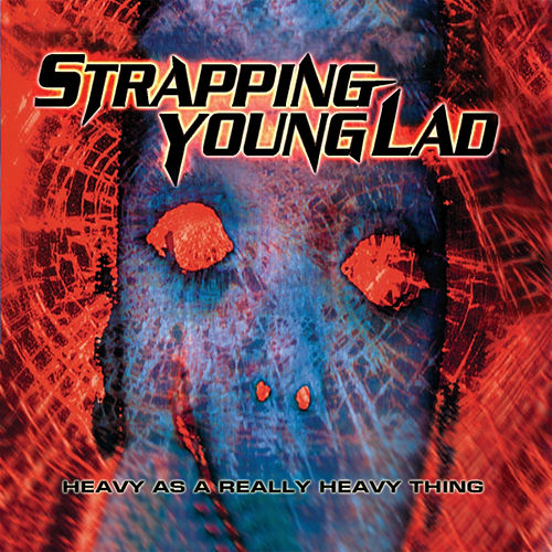 Heavy As a Really Heavy Thing (Reissue) by Strapping Young Lad