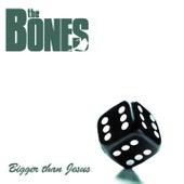Bigger Than Jesus by The Bones