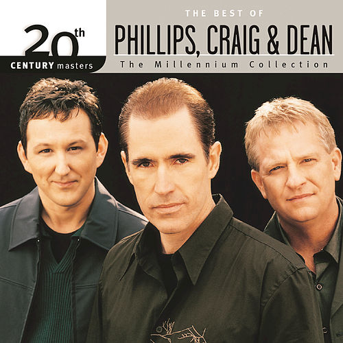 20th Century Masters - The Millennium Collection: The Best Of Phillips, Craig & Dean by Phillips, Craig & Dean