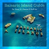 Balearic Island Guide (The Finest in Ambient & Chill Out), Vol. 2 by Various Artists