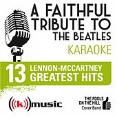 A Faithful Tribute To The Beatles: 13 Lennon-McCartney Greatest Hits (Karaoke Version) by The Fools on the Hill Cover Band