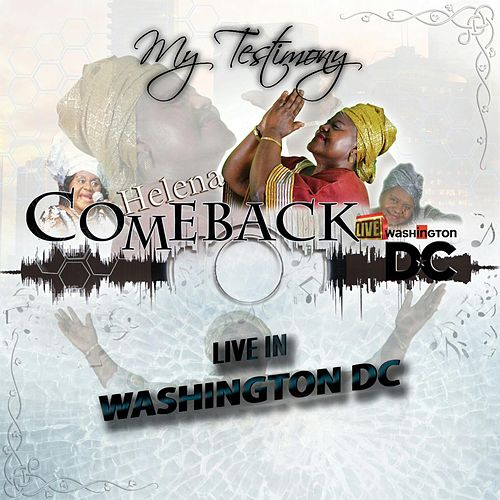My Testimony (Helena Come Back Live in Washington DC) by Helena