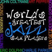 Worlds Greatest Jazz Sax Players von Various Artists