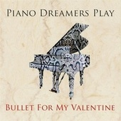 Piano Dreamers Play Bullet For My Valentine de Piano Dreamers