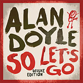 So Let's Go (Deluxe) by Alan Doyle