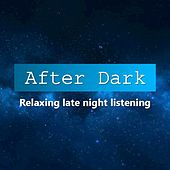 After Dark: Relaxing Late Night Listening by Various Artists