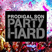Party Hard by Prodigal Son