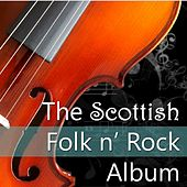 The Scottish Folk 'n' Rock Album by Various Artists