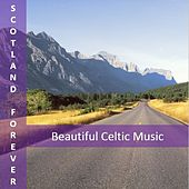 Scotland Forever: Beautiful Celtic Music by Various Artists