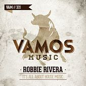 It's All About House Music by Robbie Rivera
