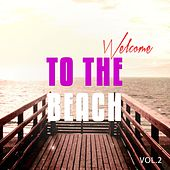 Welcome To The Beach, Vol. 2 (Sunny Chill Out Tunes) by Various Artists