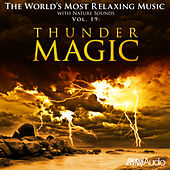 The World's Most Relaxing Music with Nature Sounds, Vol.19: Thunder Magic by Global Journey
