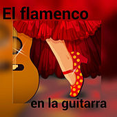 El Flamenco en la Guitarra by Various Artists