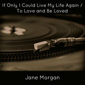 If Only I Could Live My Life Again / To Love and Be Loved de Jane Morgan