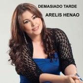 Demasiado Tarde by Arelys Henao