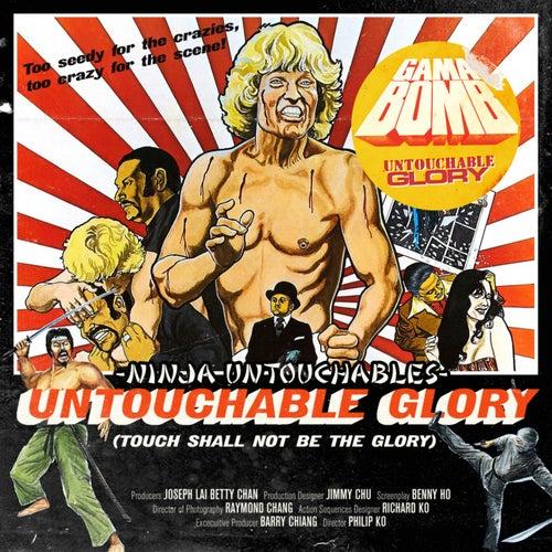 Ninja Untouchables/ Untouchable Glory by Gama Bomb