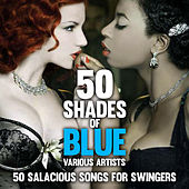 Fifty Shades of Blue : 50 Salacious Songs for Swingers by Various Artists