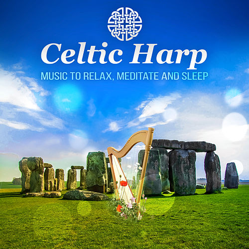 Celtic Harp – Enjoy Traditional Relaxing Music, Instrumental Songs for Deep Meditation and Better Sleep by Various Artists