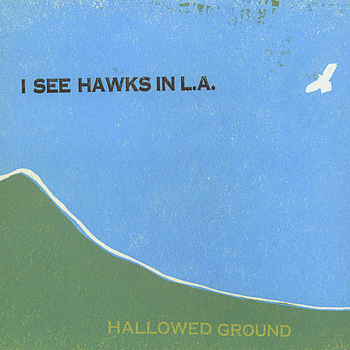 Hallowed Ground by I See Hawks In L.A.