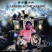 A Legend in the Making by King D