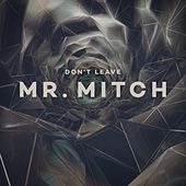 Don't Leave von Mr. Mitch