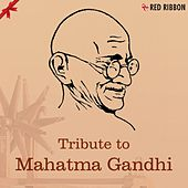 Tribute To Mahatma Gandhi - Inspirational & Patriotic Songs by Various Artists
